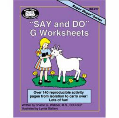 Say and Do G Worksheets : Over 140 Reproducible Activity Pages from Isolation to Carryover!