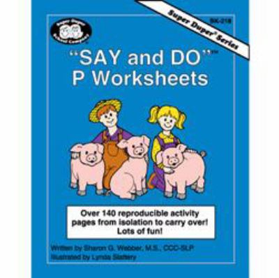 Say and Do P Worksheets : Over 140 Reproducible Activity Pages from Isolation to Carryover!
