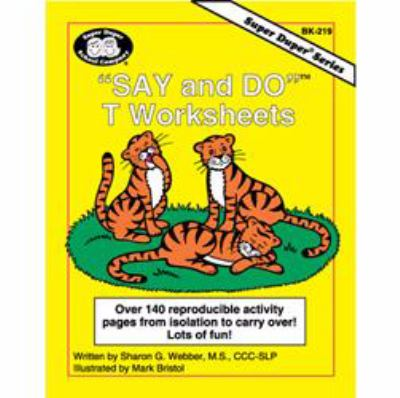 Say and Do T Worksheets : Over 140 Reproducible Activity Pages from Isolation to Carryover!