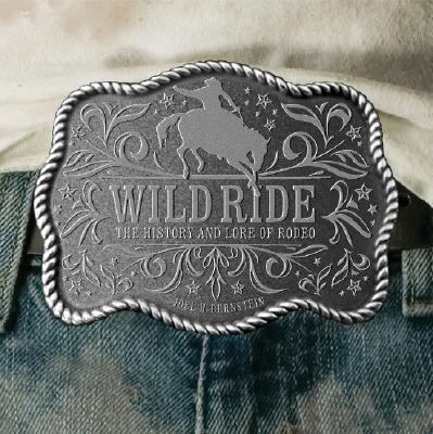 Wild Ride The History and Lore of Rodeo