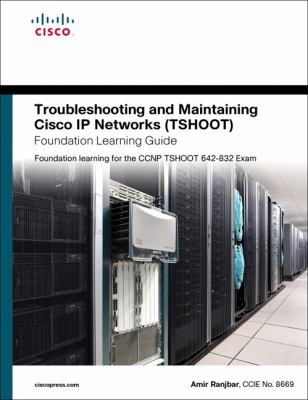 Troubleshooting and Maintaining Cisco IP Networks (TSHOOT) Foundation Learning Guide: Foundation learning for the CCNP TSHOOT 642-832 (Self-Study Guide)