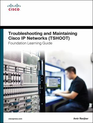 Troubleshooting and Maintaining Cisco IP Networks (TSHOOT) Foundation Learning Guide : (ccnp Tshoot 300-135)