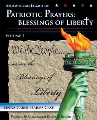An American Legacy of Patriotic Prayers: Blessings of Liberty, Volume 1