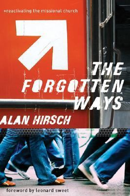 Forgotten Ways Reactivating the Missional Church