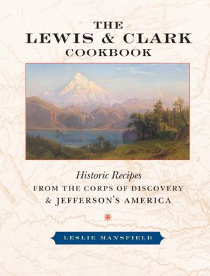 Lewis & Clark Cookbook Historic Recipes from the Corps of Discoveryand Jefferson's America