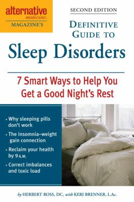 Alternative Medicine Magazine's Definitive Guide to Sleep Disorders 7 Smart Ways to Help You Get a Good Night's Rest