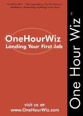 Landing Your First Job Sure Fire Ways to Finding the Right Job, Successful Interviewing and Getting the Offer
