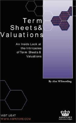 Term Sheets and Valuations An Inside Look at the Intricacies of Term Sheets & Valuations
