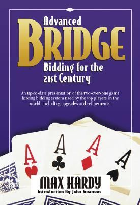 Advanced Bridge Bidding for the 21st Century An Up-To-Date Presentation of the Two-Over-One Game Forcing Bidding System Used by the Top Players in the World, Including Upgrades and Refinements.