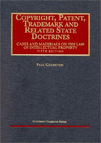Goldstein's Copyright, Patent, Trademark and Related State Doctrines (5th Edition; University Casebook Series)
