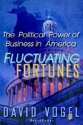 Fluctuating Fortunes The Political Power of Business in America
