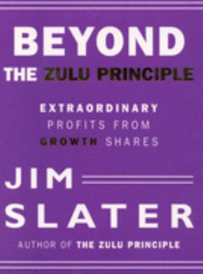 Beyond the Zulu Principle Extraordinary Profits from Growth Shares