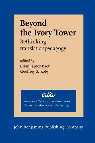 Beyond the Ivory Tower: Rethinking translation pedagogy (American Translators Association Scholarly Monograph Series)