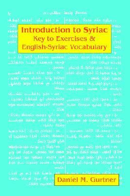 Introduction to Syriac Key to Exercises & English-syriac Vocabulary