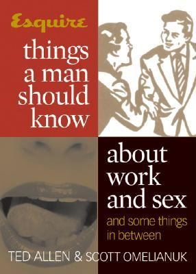 Esquire Things A Man Should Know About Work And Sex And Some Things In Between Things A Man Should Know About Work And Sex (and Some Things In Between)