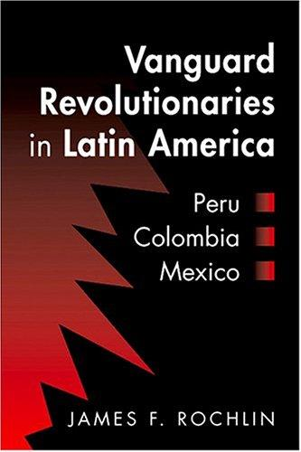 Vanguard Revolutionaries in Latin America: Peru, Colombia, Mexico