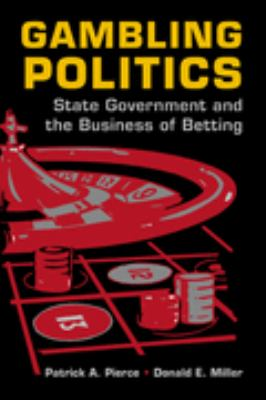 Gambling Politics State Government and the Business of Betting