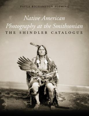 Native American Photography at the Smithsonian The Shindler Catalogue