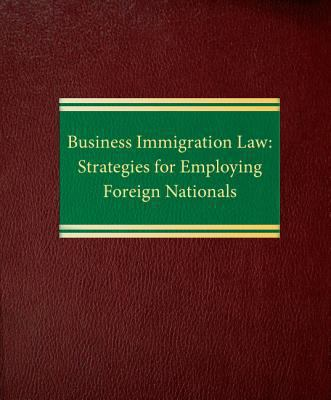 Business Immigration Law Strategies for Employing Foreign Nationals