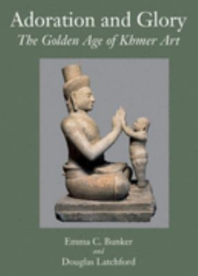 Adoration and Glory The Golden Age of Khmer Art