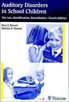Auditory Disorders in School Children The Law, Identification, Remediation