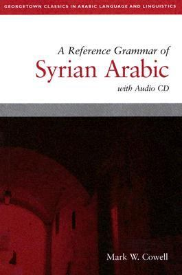 Reference Grammar Of Syrian Arabic with Audio CD (Based on the dialect of Damascus)