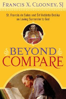 Beyond Compare: St. Francis de Sales and Vedanta Desika on Loving Surrender to God