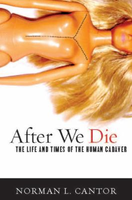 After We Die : The Life and Times of the Human Cadaver
