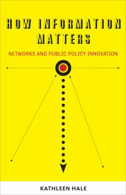 How Information Matters: Networks and Public Policy Innovation (Public Management and Change)