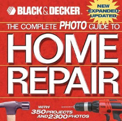 Complete Photo Guide To Home Repair with 350 Projects and 2300 Photos