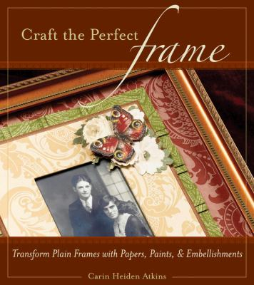 Craft The Perfect Frame Transform Plain Frames With Papers, Paints, And Embellishments