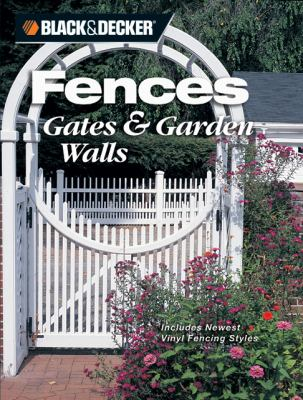 Black & Decker Fences, Gates & Garden Walls Includes New Vinyl Fencing Styles