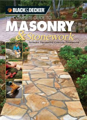 Black & Decker the Complete Guide to Masonry & Stonework Includes Decorative Concrete Treatments