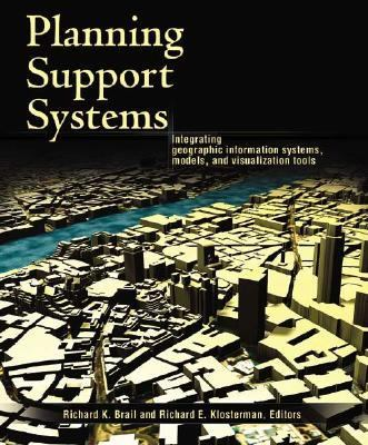 Planning Support Systems Integrating Geographic Information Systems, Models, and Visualization Tools