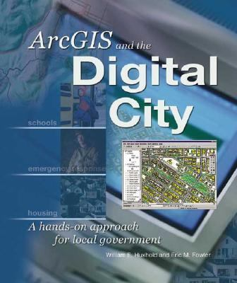 Arcgis and the Digital City A Hands-On Approach for Local Government