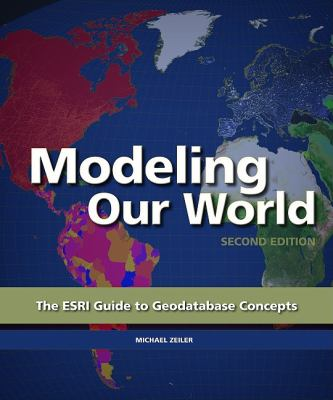 Modeling Our World : The ESRI Guide to Geodatabase Design