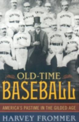 Old Time Baseball America's Pastime in the Gilded Age