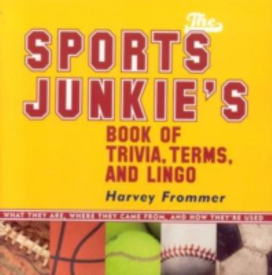 Sports Junkies' Book of Trivia, Terms, And Lingo What They Are, Where They Came From, and How They're Used