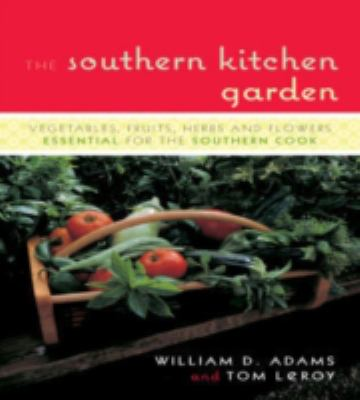 Southern Kitchen Garden Vegetables, Fruits, Herbs, and Flowers Essential for the Southern Cook