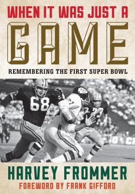 When It Was Just a Game : Remembering the First Super Bowl