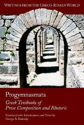 Progymnasmata Greek Textbooks of Prose Composition and Rhetoric