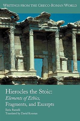 Hierocles the Stoic: Elements of Ethics, Fragments, and Excerpts (Writings from the Greco-Roman World)