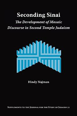 Seconding Sinai: The Development of Mosaic Discourse in Second Temple Judaism (Supplements to the Journal for the Study of Judaism)