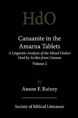 Canaanite in the Amarna Tablets: A Linguistic Analysis of the Mixed Dialect Used by Scribes from Canaan, Volume 2
