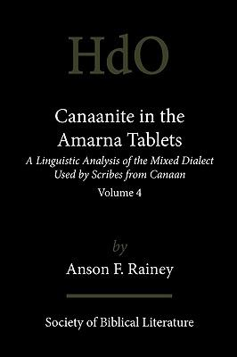 Canaanite  in the Amarna Tablets: A Linguistic Analysis of the Mixed Dialect Used by Scribes from Canaan, Volume 4