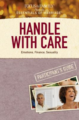 Handle with Care Participant's Guide: Emotions, Finance, Sexuality (Essentials of Marriage)