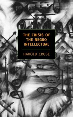 Crisis Of The Negro Intellectual A Historical Analysis Of The Failure Of Black Leadership