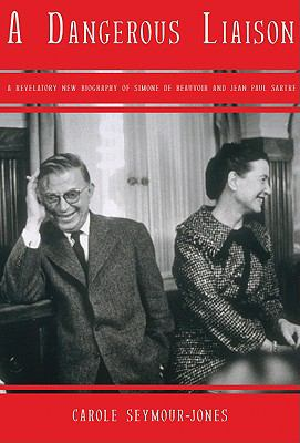 A Dangerous Liaison: A Revelatory New Biography of Simone DeBeauvoir and Jean-Paul Sartre