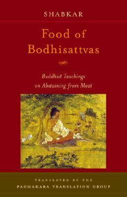 Food of Bodhisattvas Buddhist Teachings on Abstaining from Meat