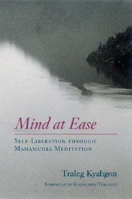 Mind at Ease Self-Liberation Through Mahamudra Meditation